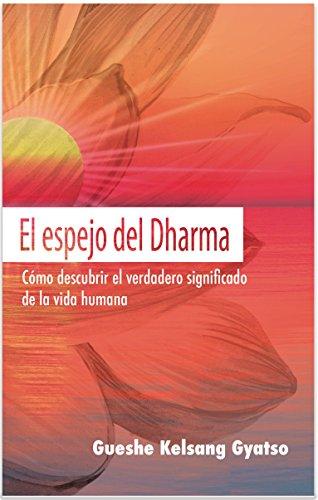 El espejo del Dharma: Cómo descubrir el verdadero significado de la vida humana de [
