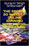 The Secret 20 Ways Of Online Earning With Digital Marketing: Believe on us this Will Change Your Life (1st PART)