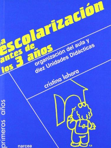 La escolarización antes de los 3 años: Organización del aula y diez Unidades Didácticas (Primeros Años) por Cristina Lahora Pérez