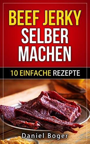 Beef Jerky selber machen: 10 einfache Rezepte