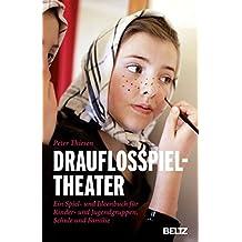 Drauflosspieltheater: Ein Spiel- und Ideenbuch für Kinder- und Jugendgruppen, Schule und Familie (Beltz Taschenbuch/Spielewerkstatt)