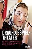 Drauflosspieltheater: Ein Spiel- und Ideenbuch für Kinder- und Jugendgruppen, Schule und Familie (Beltz Taschenbuch / Spielewerkstatt, Band 74)