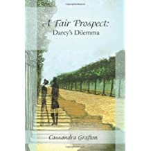A Fair Prospect: Darcy's Dilemma: A Tale of Elizabeth and Darcy: Volume II: Volume 2