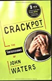 Crackpot: The Obsessions of: The Obsessions of John Waters by John Waters (2004-03-15)