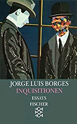 Inquisitionen: Essays 1941 - 1952 (Jorge Luis Borges, Werke in 20 Bänden (Taschenbuchausgabe))