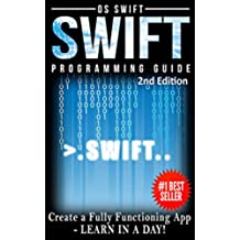 Programming: Swift: Create A Fully Functioning App: Learn In A Day! (Apps, PHP, HTML, Python, Programming Guide, Java, App Development) (English Edition)