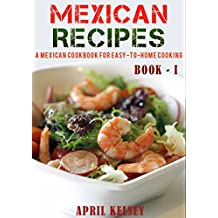 Mexican Recipes: Favourites Mexican Recipes To Make At Home (Mexican Cookbook Book 1) (English Edition)