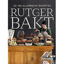 Rutger bakt de 100 allerbeste recepten: De meest gebakken taarten, koekjes, cakes, gebakjes, broodjes en desserts van Rutger van den Broek