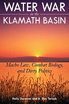 Water War in the Klamath Basin: Macho Law, Combat Biology, and Dirty Politics di [Doremus, Holly D., Tarlock, A.  Dan]