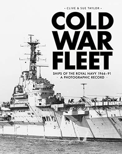 Cold War Fleet: Ships of the Royal Navy 1966-91 A Photographic Album -