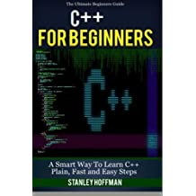C++: A Smart Way to Learn C++ Programming and Javascript (c plus plus, C++ for beginners, JAVA, programming computer, hacking, hacking exposed) (C ... Coding, CSS, Java, PHP) (Volume 1) by Stanley Hoffman (2016-03-02)