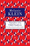 Narrative of a Child Analysis: The Conduct of the Psycho-analysis of Children as Seen in the Treatment of a Ten Year Old Boy