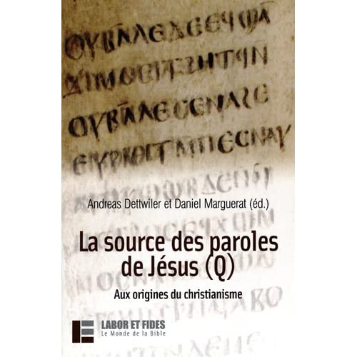 La source des paroles de Jésus (Q) : Aux origines du christianime