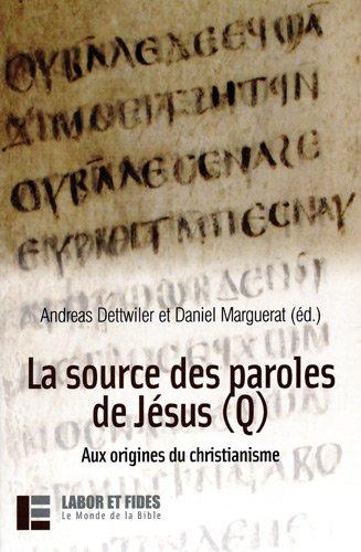La source des paroles de Jésus (Q) : Aux origines du christianime par Andreas Dettwiller