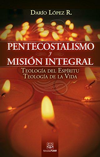 Pentecostalismo y misión integral por Darío López Rodríguez