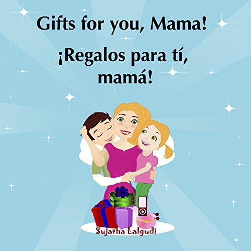 Children's Spanish book: Gifts for you, Mama. Regalos para tí, mamá: Children's books in Spanish,Libros para niños libros para ninos ... (Bilingual Spanish books for children nº 8)