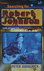 Searching for Robert Johnson: Life and Legend of the King of the Delta Blues Singers by Peter Guralnick (1998-02-05)