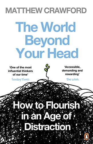 the-world-beyond-your-head-how-to-flourish-in-an-age-of-distraction