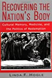 Recovering the Nation's Body: Cultural Memory, Medicine and the Politics of Redemption