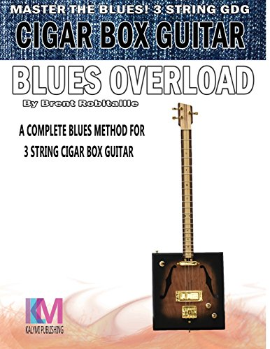 Cigar Box Guitar - Blues Overload: Complete Blues Method for 3 String Cigar Box Guitar por Brent C Robitaille