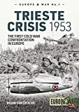 The Trieste Crisis 1953: The First Cold War Confrontation in Europe (Europe@War, Band 1) - Bojan Dimitrijevic