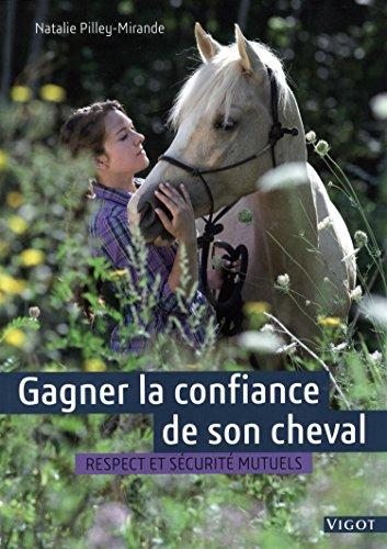 Gagner la confiance de son cheval par Natalie Pilley-Mirande