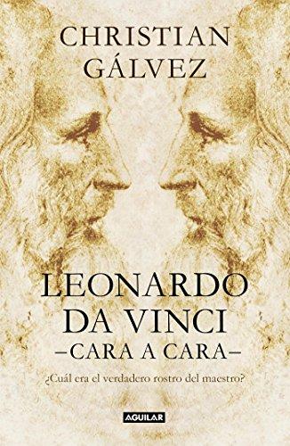Leonardo da Vinci -cara a cara-: ¿Cuál era el verdadero rostro del maestro? (Punto de mira) por Christian Gálvez
