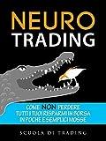 Scarica Libro Neuro Trading Come non perdere tutti i tuoi risparmi in borsa in poche e semplici mosse Scuola di Trading Vol 1 (PDF,EPUB,MOBI) Online Italiano Gratis