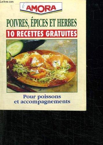 POIVRES EPICES ET HERBES. 10 RECETTES. POUR POISSONS ET ACCOMPAGNEMENT. par COLLECTIF.
