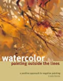Watercolor Painting Outside the Lines: A Positive Approach to Negative Painting