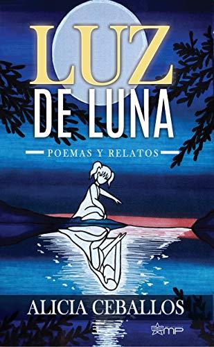 LUZ DE LUNA: Poemas y relatos eBook: Alicia Ceballos, Olivia ...