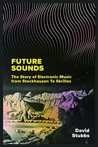 Future Sounds: The Story of Electronic Music from Stockhausen to Skrillex (Skrillex Musik)