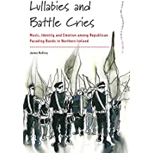Lullabies and Battle Cries: Music, Identity and Emotion among Republican Parading Bands in Northern Ireland (Dance and Performance Studies Book 13) (English Edition)