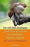 Ich will dem Durstigen geben von der Quelle des lebendigen Wassers umsonst: Das Lesebuch zur Jahreslosung 2018
