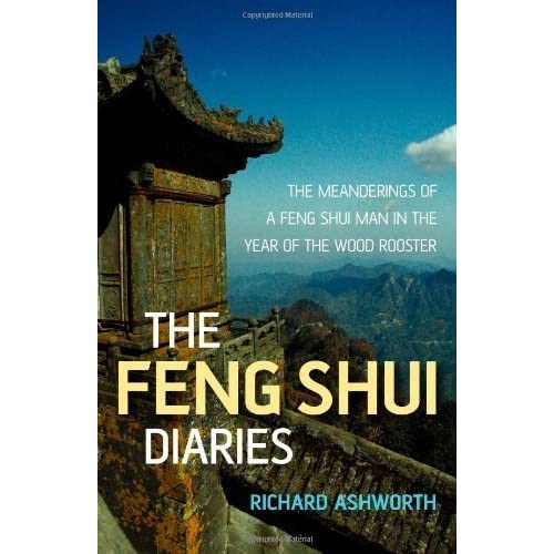 The Feng Shui Diaries: The Wit and Wisdom of a Feng Shui Man by Ashworth, Richard (2007) Paperback