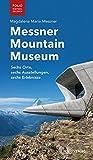 Messner Mountain Museum: Sechs Orte, sechs Ausstellungen, sechs Erlebnisse - Magdalena Maria Messner