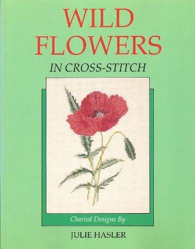 Wild Flowers in Cross Stitch by Julie S. Hasler (1989-07-01)