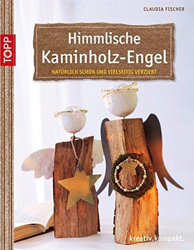 Himmlische Kaminholz-Engel: natürlich schön und vielseitig verziert (kreativ.kompakt.)