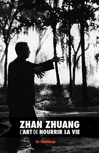 Zhan Zhuang : l'Art de Nourrir la Vie par Dr. Yong Nian Yu