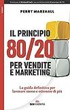 Scarica Libro Il principio 80 20 per vendite e marketing La guida definitiva per lavorare meno e ottenere di piu (PDF,EPUB,MOBI) Online Italiano Gratis