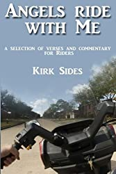 Angels Ride with Me: A selection of verses and commentary for riders by Kirk Sides (2014-03-01)