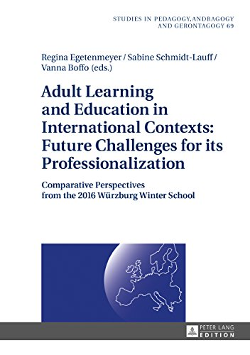 Adult Learning and Education in International Contexts: Future Challenges for its Professionalization: Comparative Perspectives from the 2016 Wuerzburg ... in Pedagogy, Andragogy, and Gerontagogy)