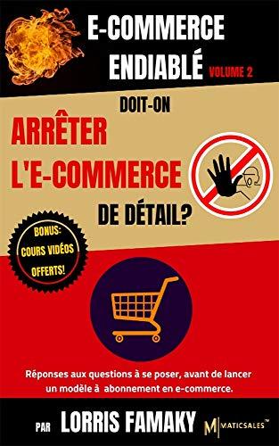 Couverture du livre E-COMMERCE ENDIABLÉ VOLUME 2: Doit-on arrêter l'e-commerce de détail?  Réponses aux questions à se poser avant de lancer un e-commerce à abonnement...