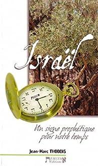 Israël - Un signe prophétique pour notre temps par Jean-Marc Thobois