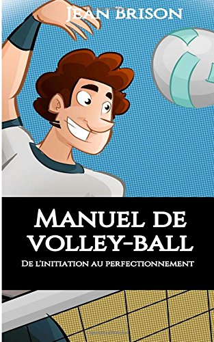 Manuel de volley-ball: De l'initiation au perfectionnement