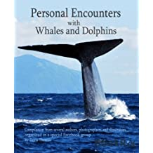 Personal Encounters with Whales and Dolphins: Compilation from several authors, photographers and illustrators (English Edition)