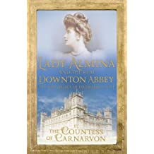 Lady Almina and the Real Downton Abbey: The Lost Legacy of Highclere Castle (English Edition)
