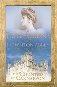 Lady Almina and the Real Downton Abbey: The Lost Legacy of Highclere Castle (English Edition) par [Countess of Carnarvon]
