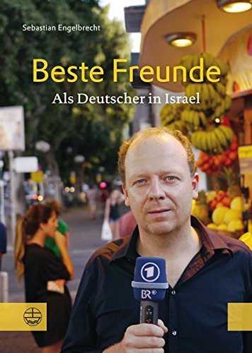 Beste Freunde: Als Deutscher in Israel