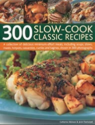 300 Slow-Cook Classic Recipes: A collection of delicious minimum-effort meals, including soups, stews, roasts, hotpots, casseroles, curries and tagines, shown in 300 photographs by Catherine Atkinson (2011-10-16)